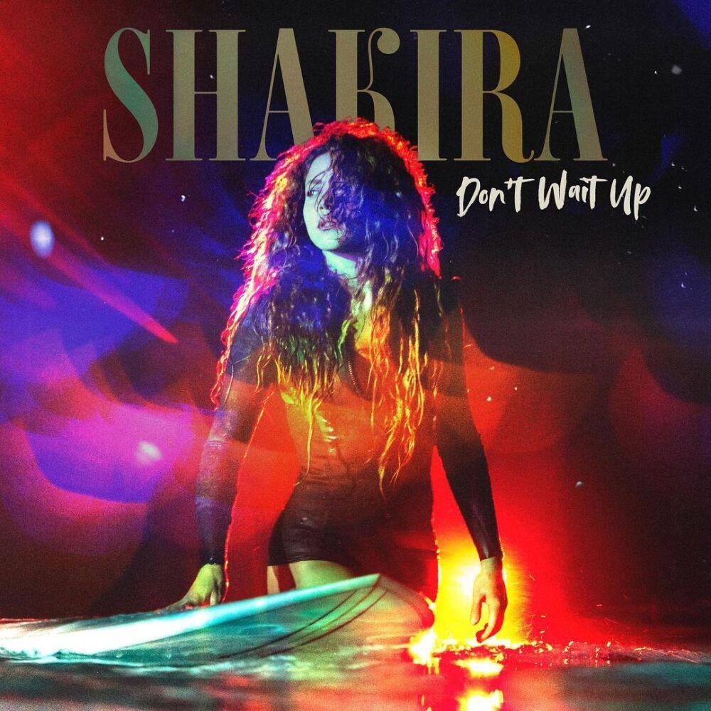 'Don't Wait Up', - Shakira