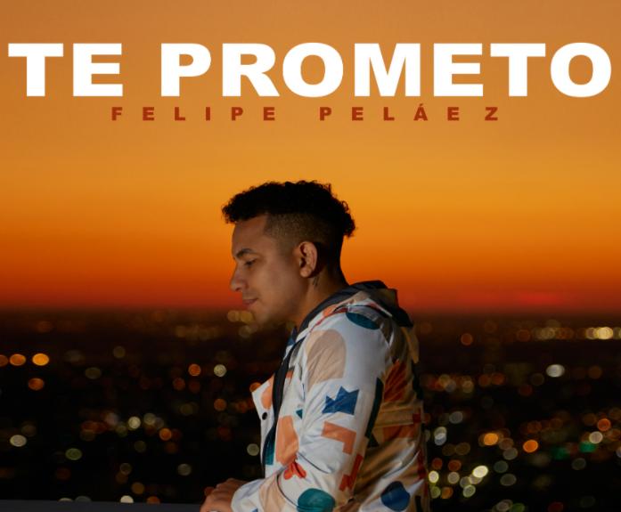 Te prometo Felipe Pelaez