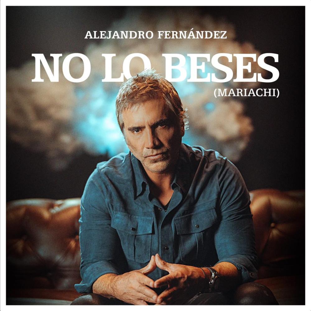 Alejandro Fernández, 'No lo beses'