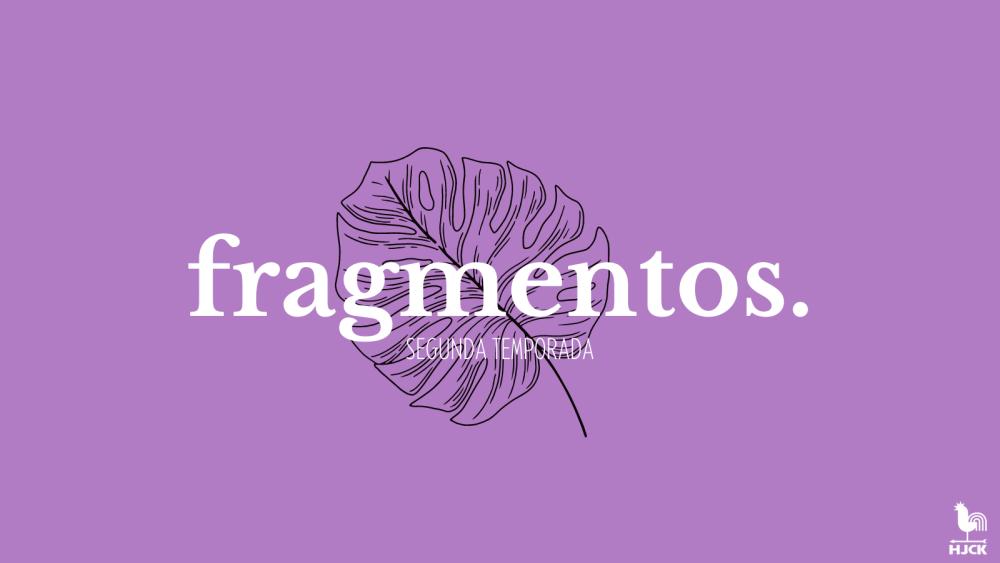 Fragmentos - Segunda temporada
